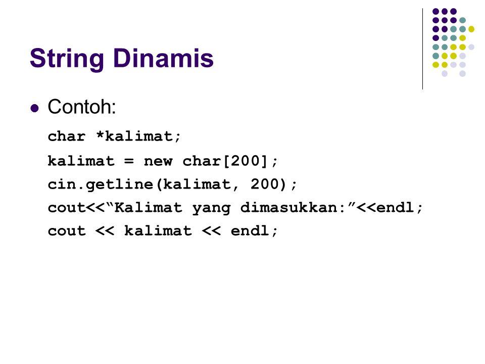 String Dinamis Contoh: char *kalimat; kalimat = new char[200];